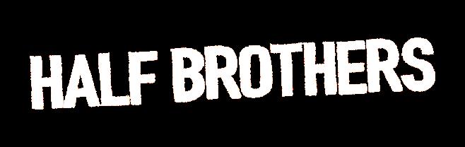 Half Brothers title treatment